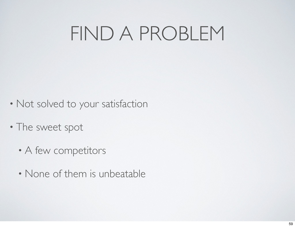 FIND A PROBLEM • Not solved to your satisfactio...