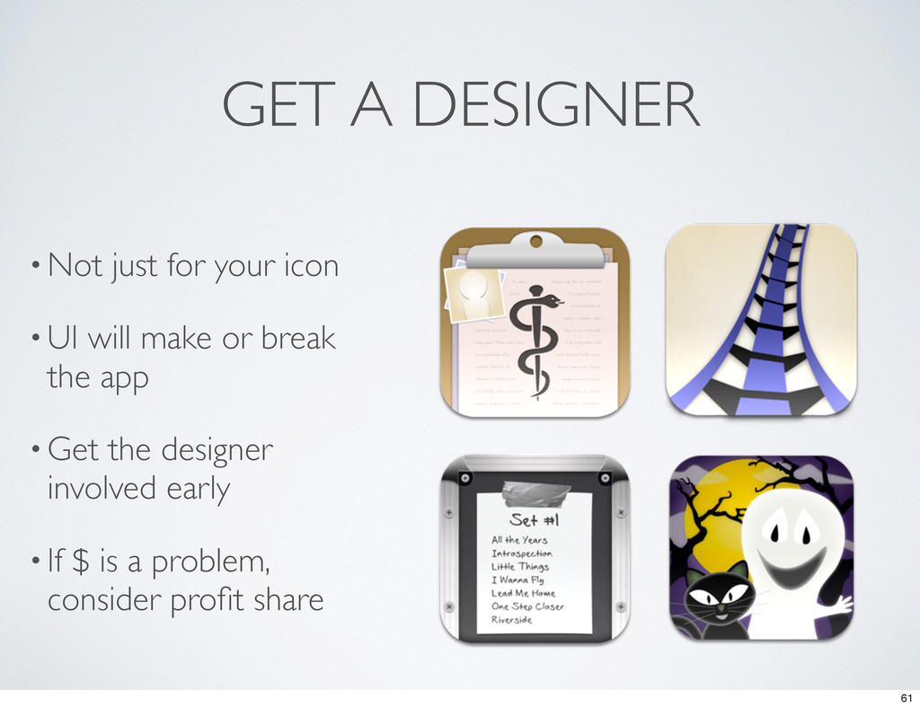 GET A DESIGNER • Not just for your icon • UI wi...