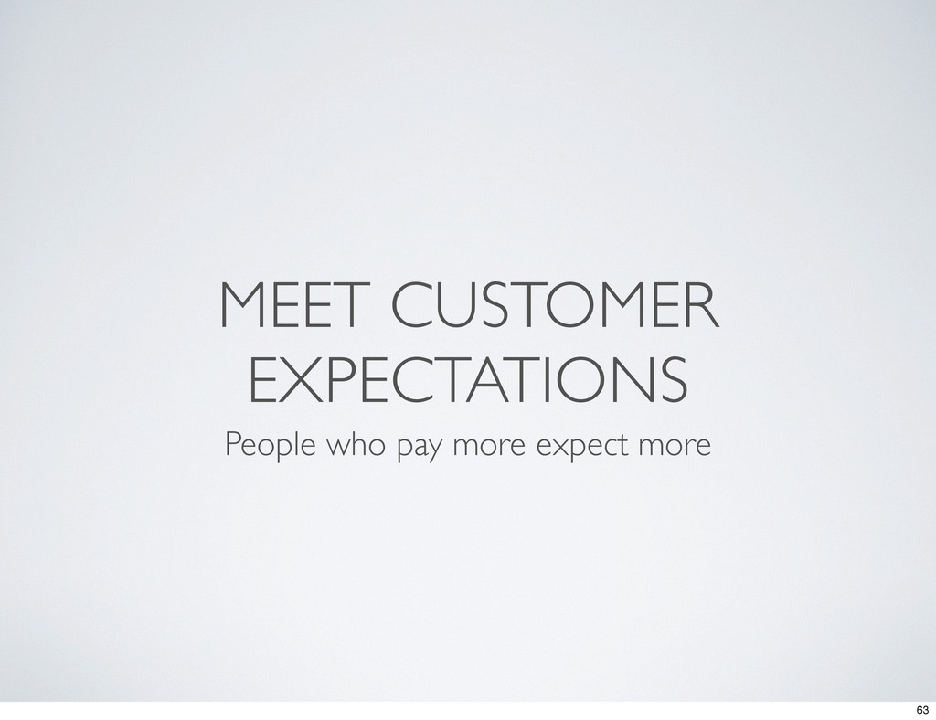 MEET CUSTOMER EXPECTATIONS People who pay more ...