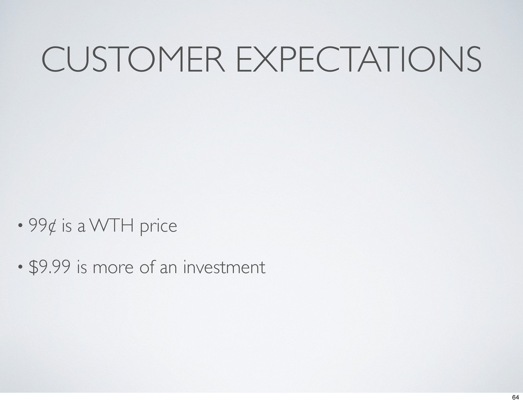 CUSTOMER EXPECTATIONS • 99¢ is a WTH price • $9...