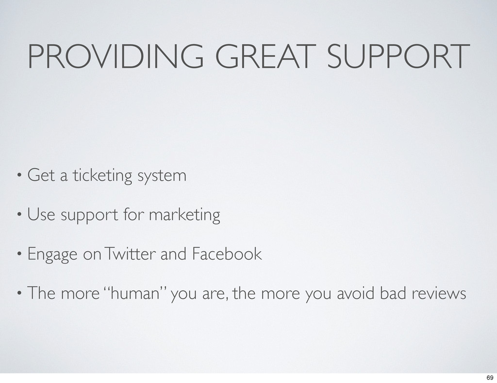 PROVIDING GREAT SUPPORT • Get a ticketing syste...