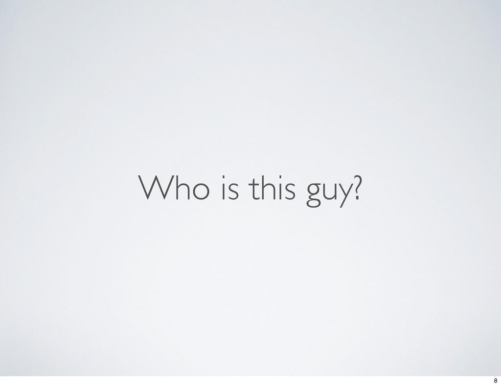 Who is this guy? 8