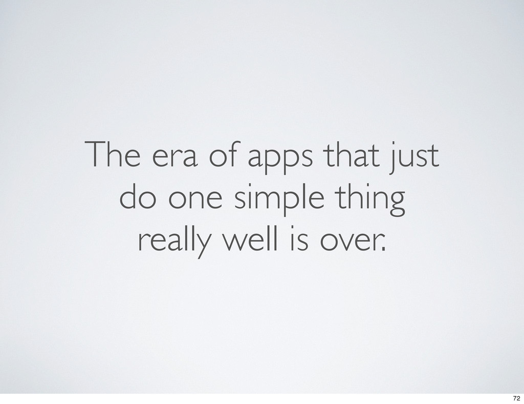 The era of apps that just do one simple thing r...