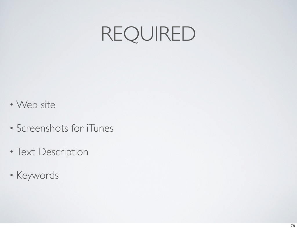 REQUIRED • Web site • Screenshots for iTunes • ...