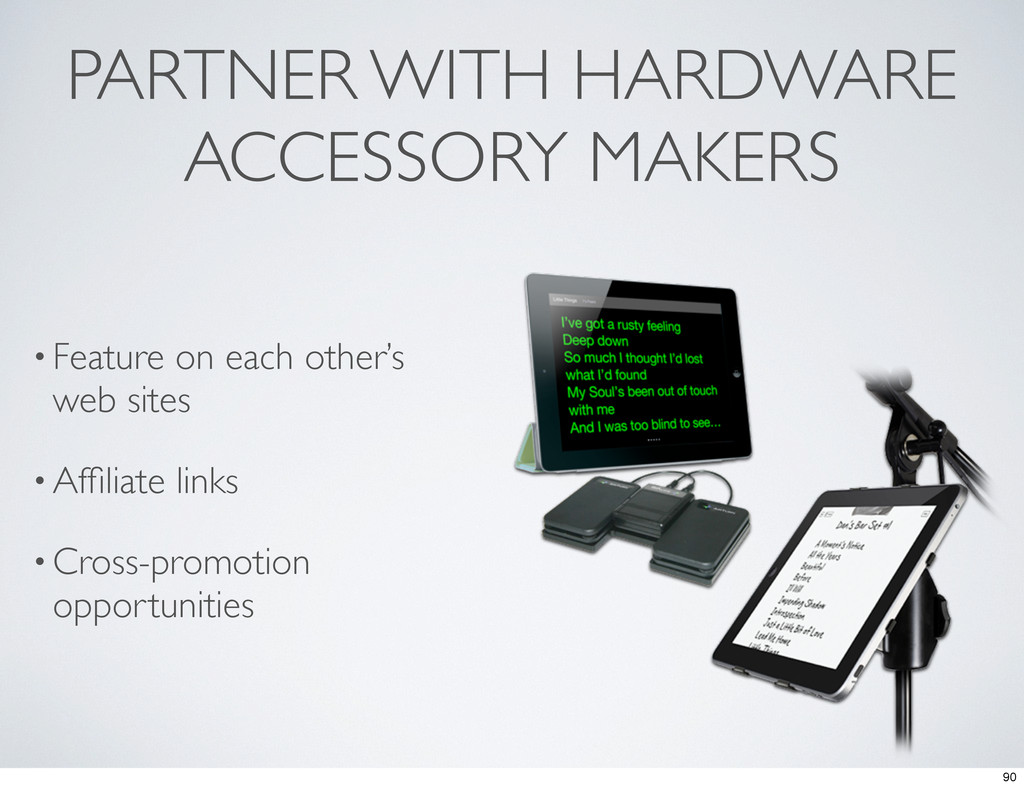 PARTNER WITH HARDWARE ACCESSORY MAKERS • Featur...