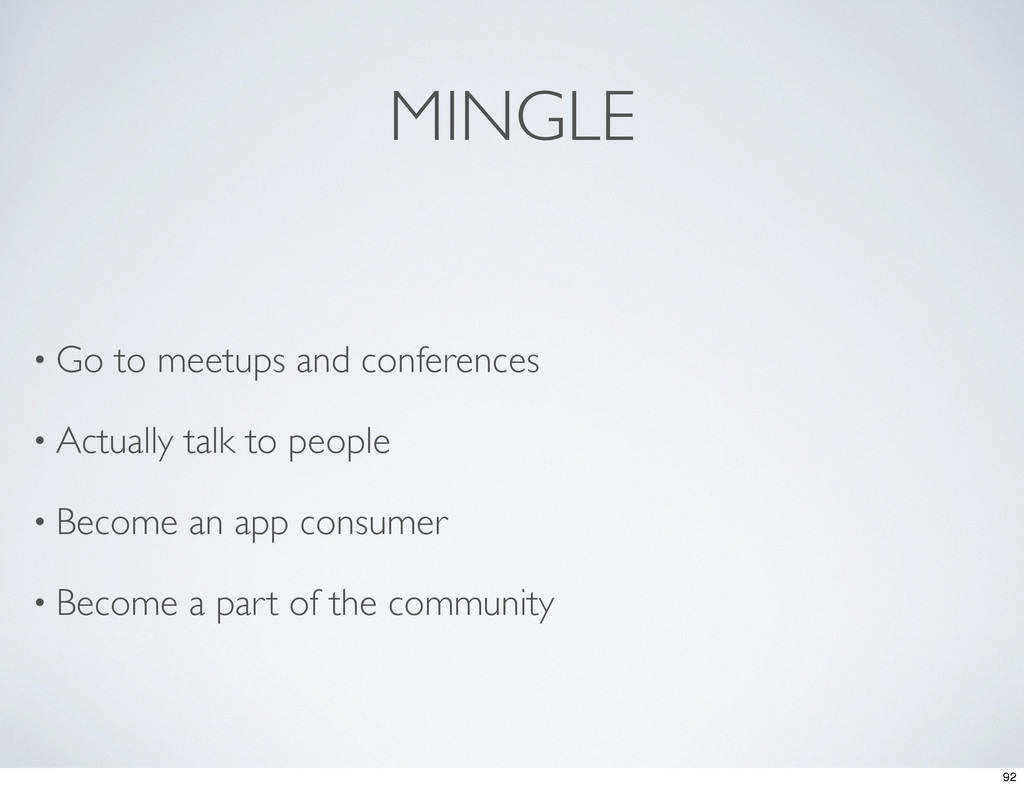 MINGLE • Go to meetups and conferences • Actual...