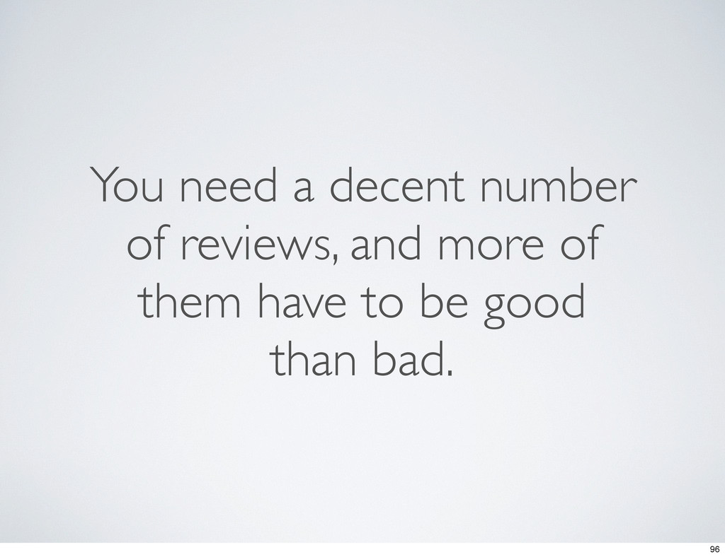You need a decent number of reviews, and more o...