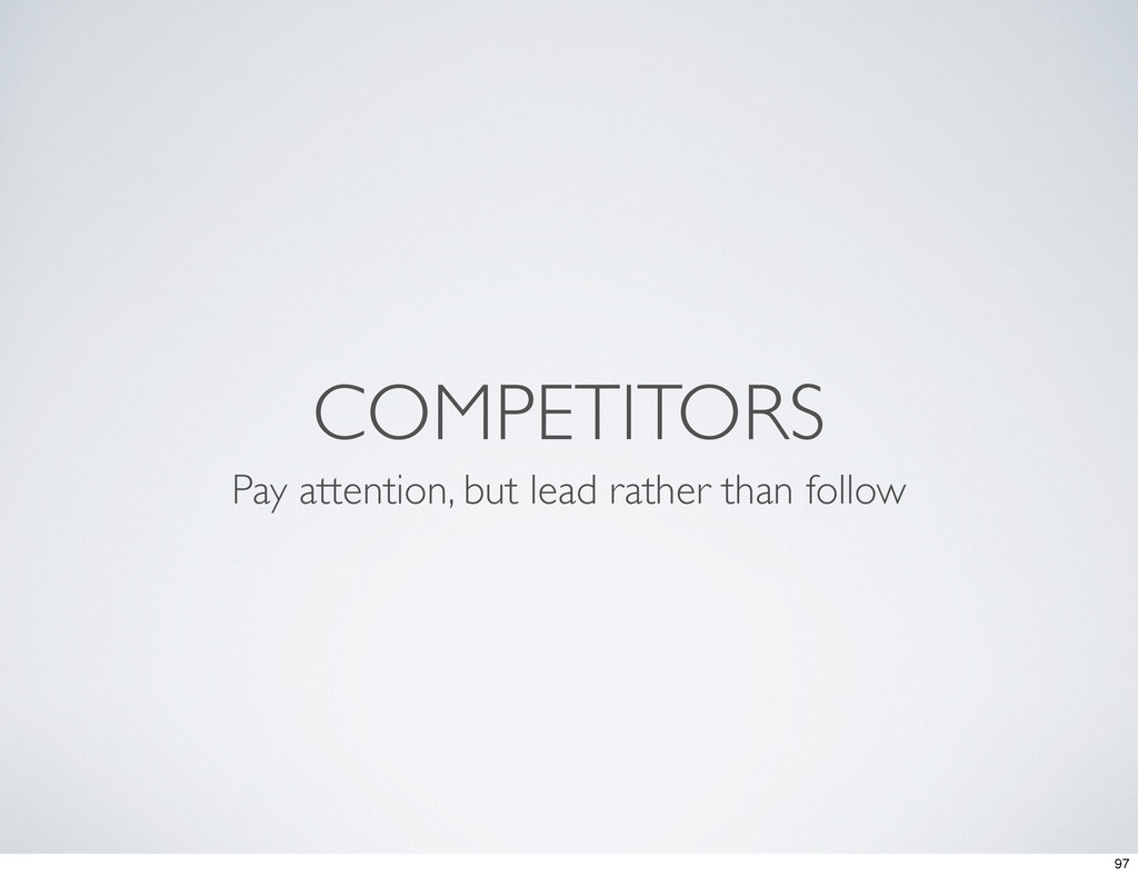 COMPETITORS Pay attention, but lead rather than...