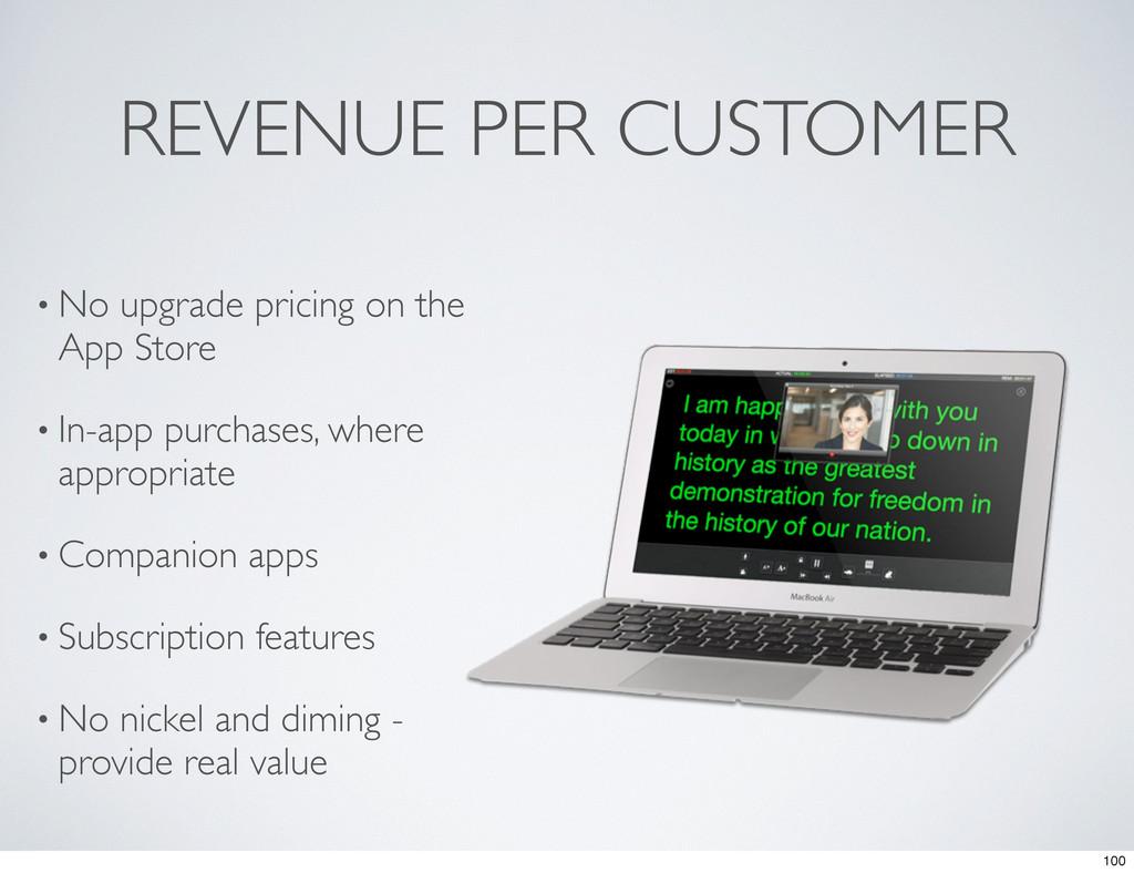 REVENUE PER CUSTOMER • No upgrade pricing on th...