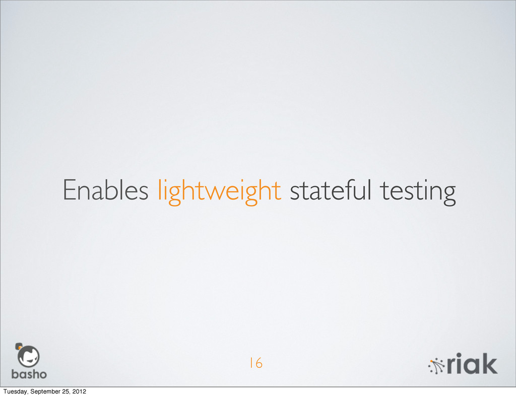 Enables lightweight stateful testing 16 Tuesday...