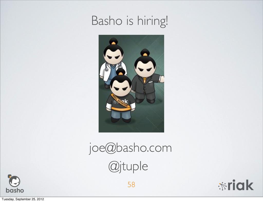 58 Basho is hiring! joe@basho.com @jtuple Tuesd...