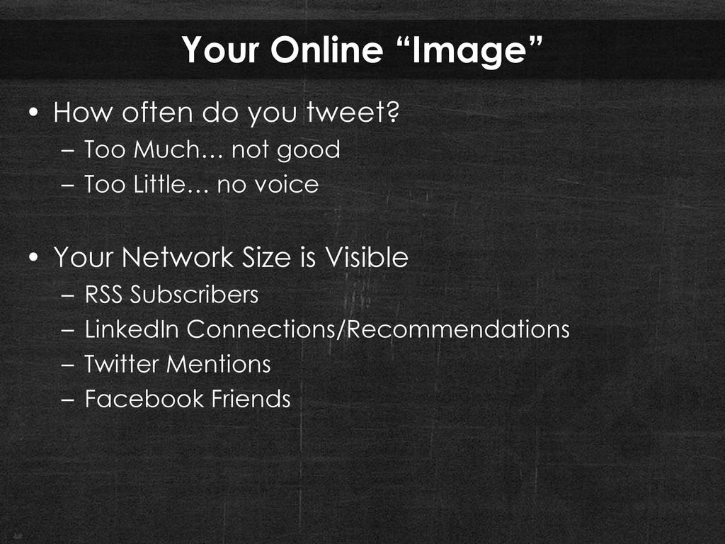 """Your Online """"Image"""" • How often do you tweet? –..."""
