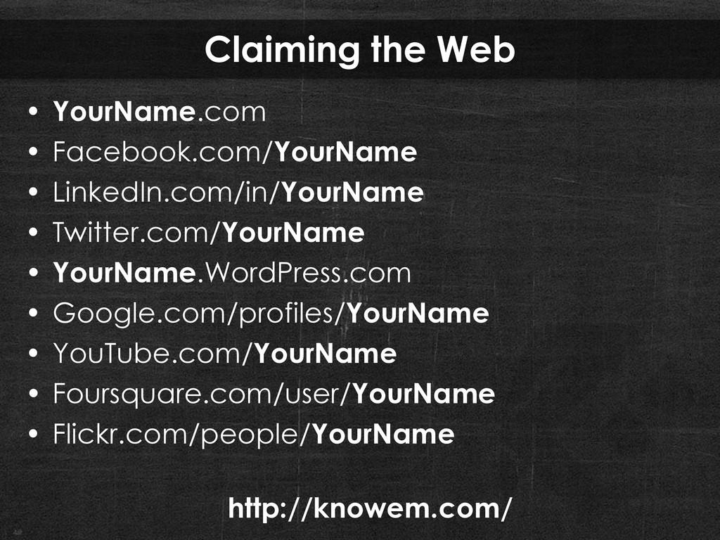 Claiming the Web • YourName.com • Facebook.com/...