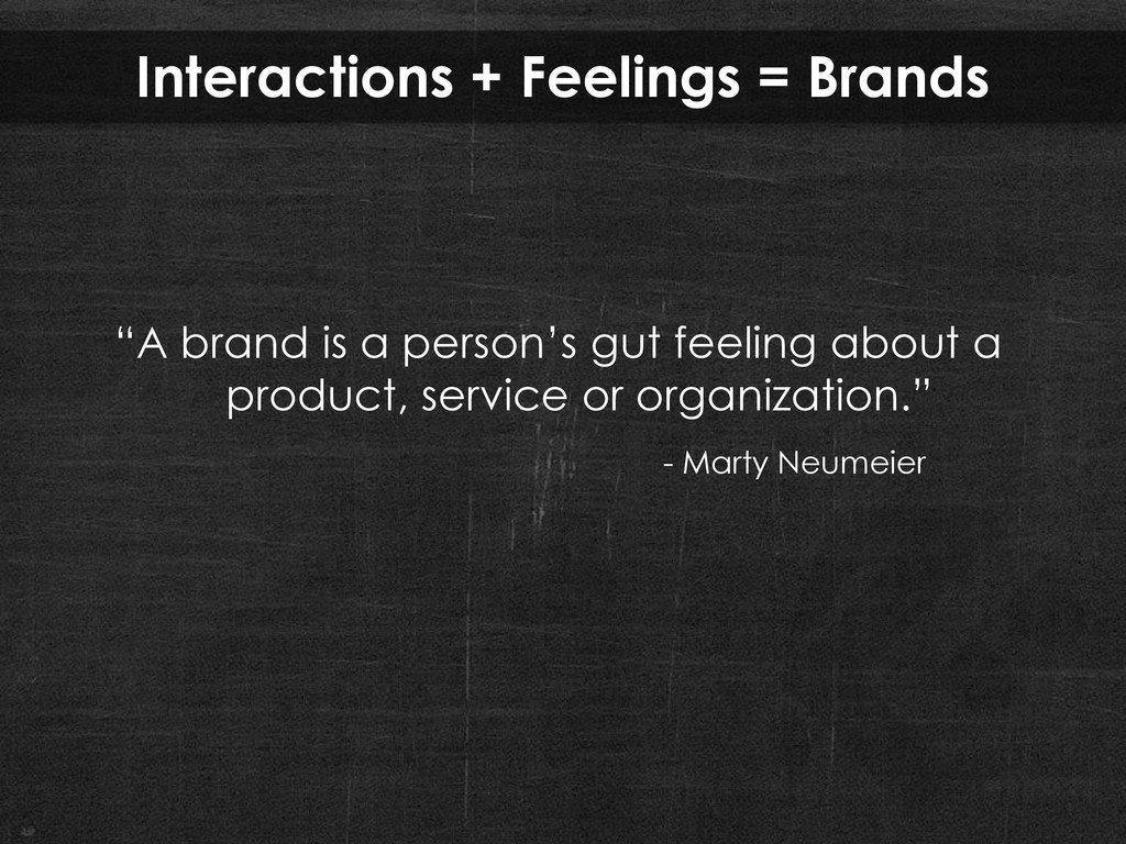 """Interactions + Feelings = Brands """"A brand is a ..."""