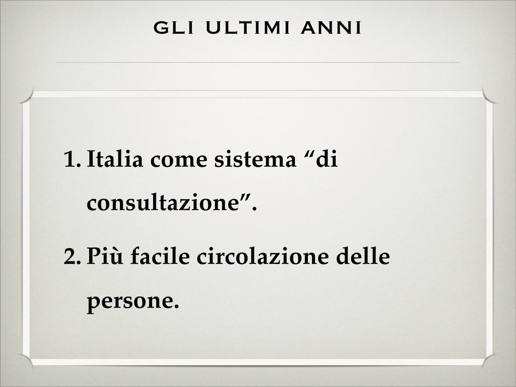 """gli ultimi anni 1. Italia come sistema """"di cons..."""