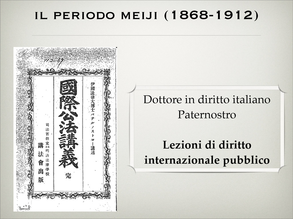 il periodo meiji (1868-1912) Dottore in diritto...