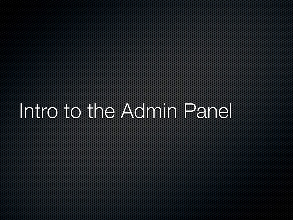Intro to the Admin Panel