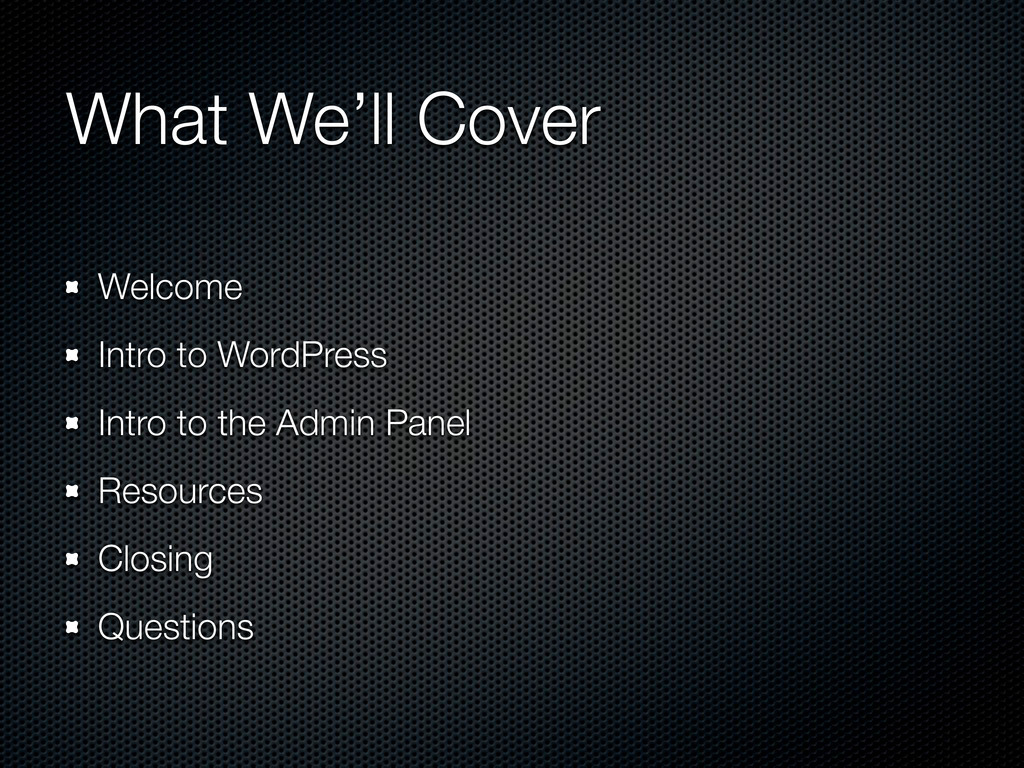 What We'll Cover Welcome Intro to WordPress Int...