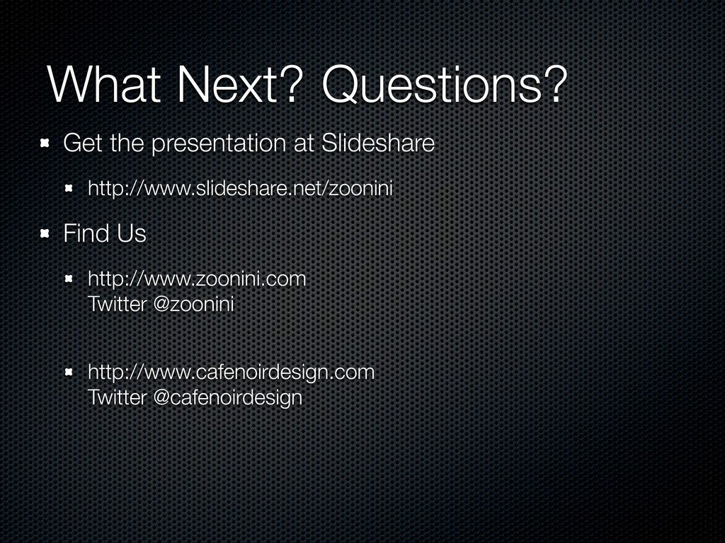 Questions? What Next? Get the presentation at S...