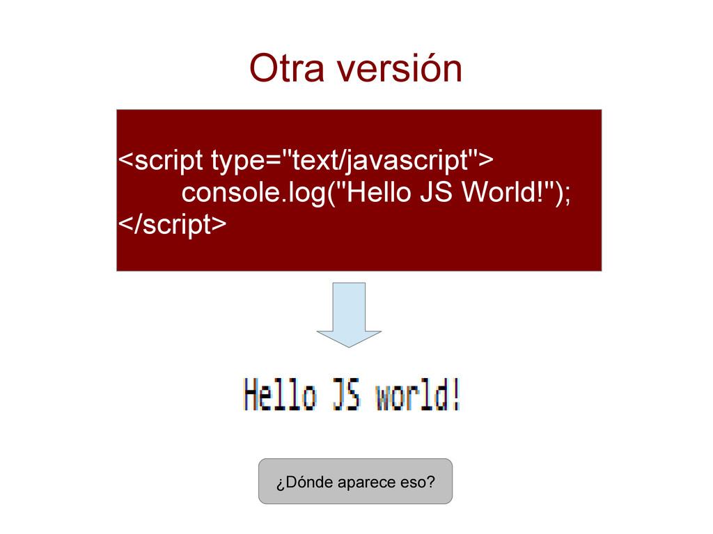 "Otra versión <script type=""text/javascript""> co..."