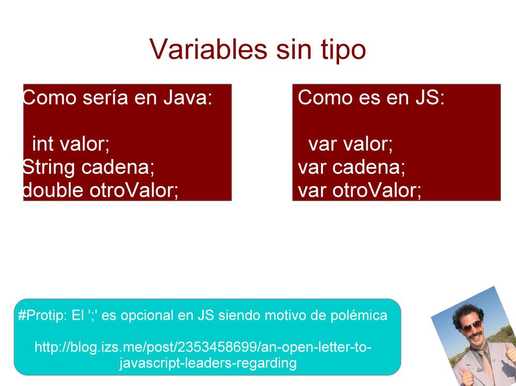 Variables sin tipo Como sería en Java: int valo...