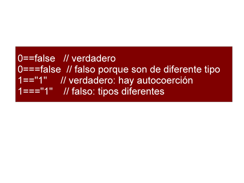0==false // verdadero 0===false // falso porque...