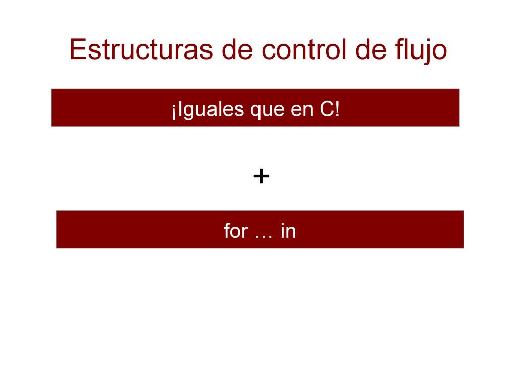 Estructuras de control de flujo ¡Iguales que en...