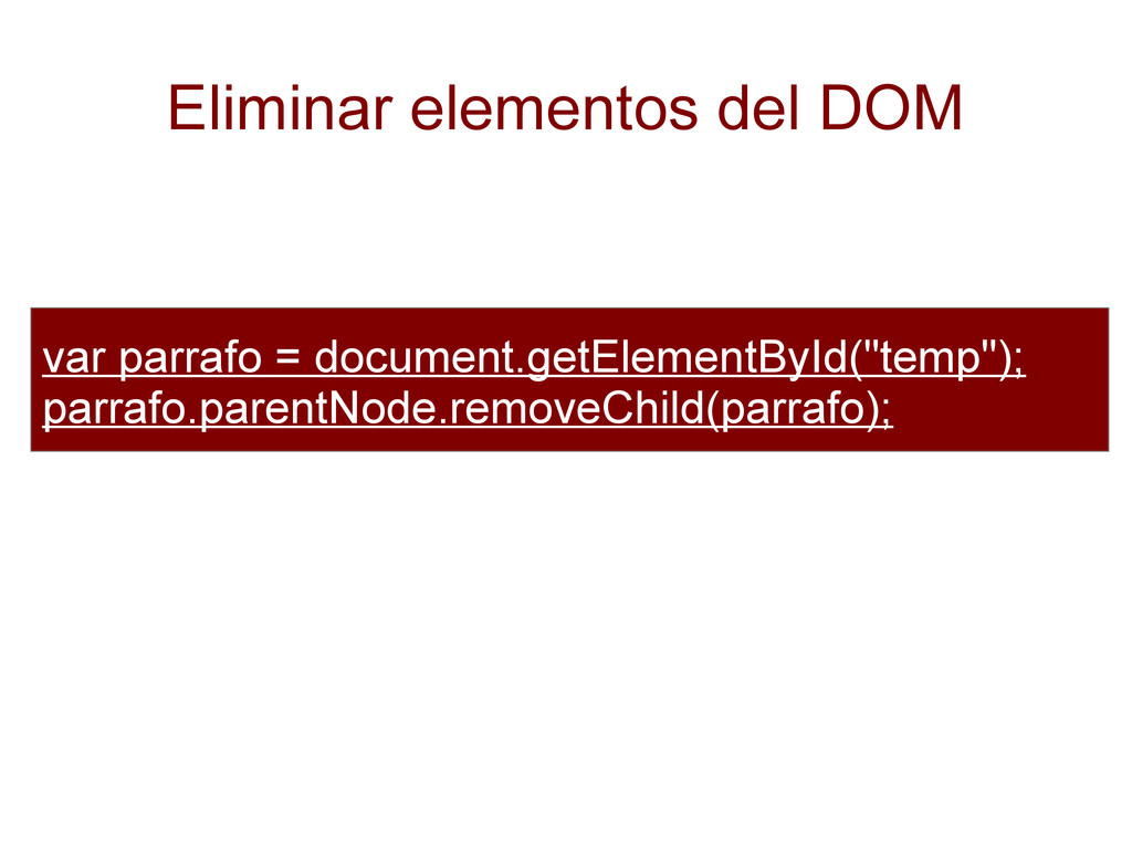 Eliminar elementos del DOM var parrafo = docume...