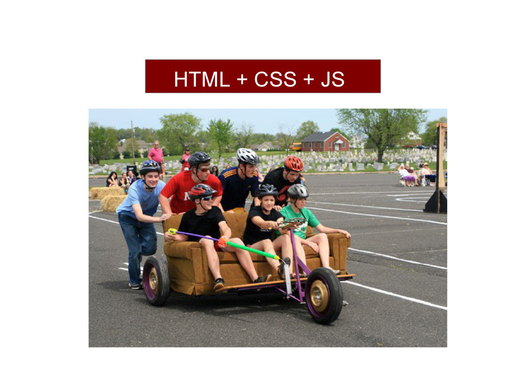 HTML + CSS + JS