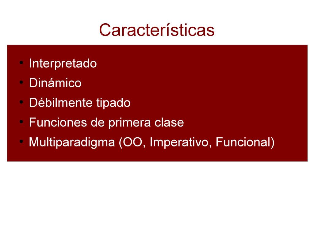 Características ● Interpretado ● Dinámico ● Déb...