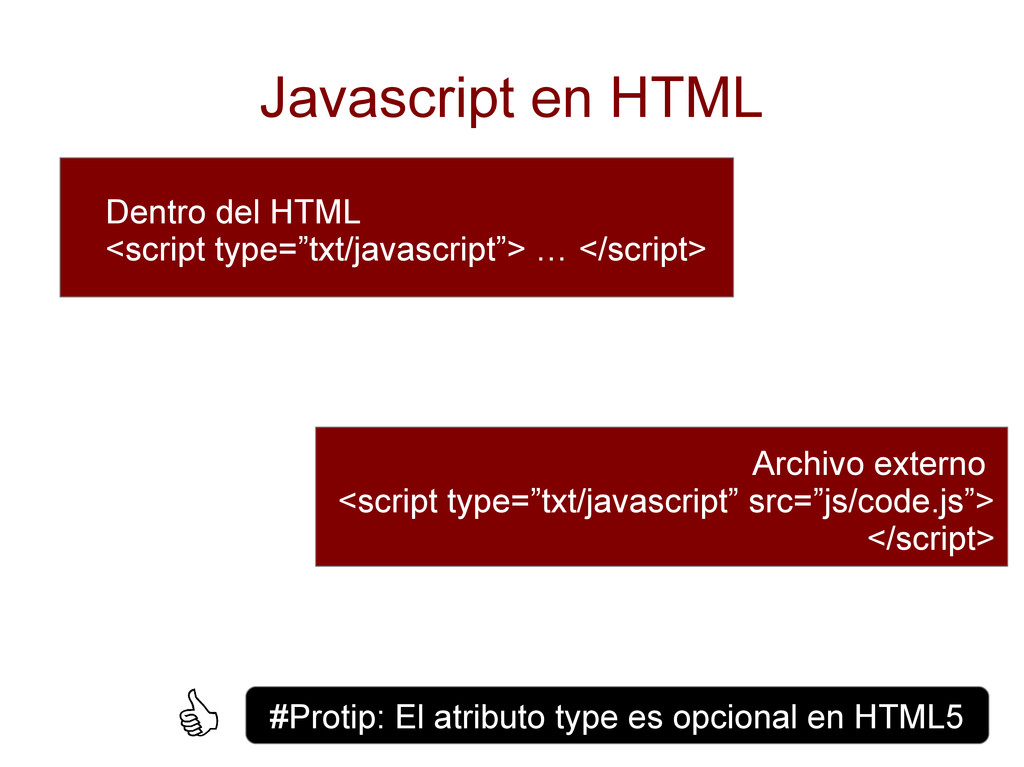 Javascript en HTML Dentro del HTML <script type...