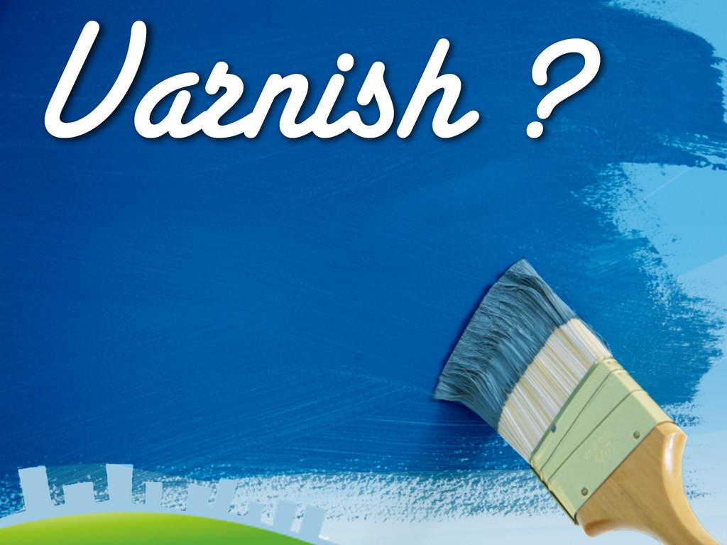Varnish ?