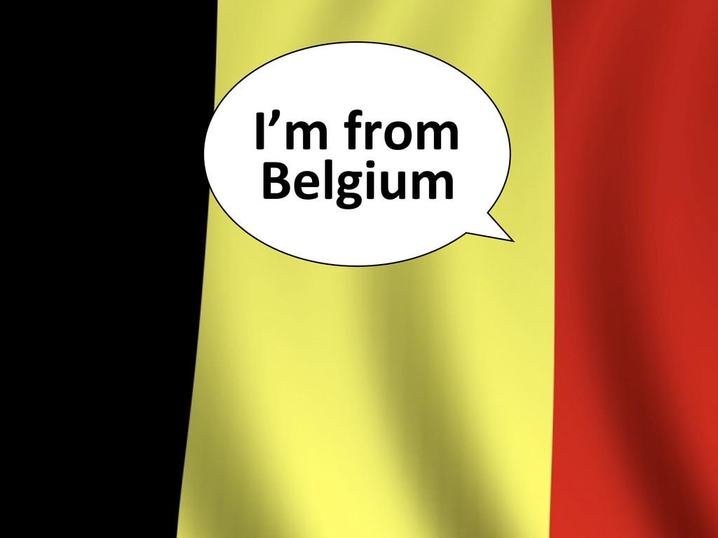 I'm from  Belgium