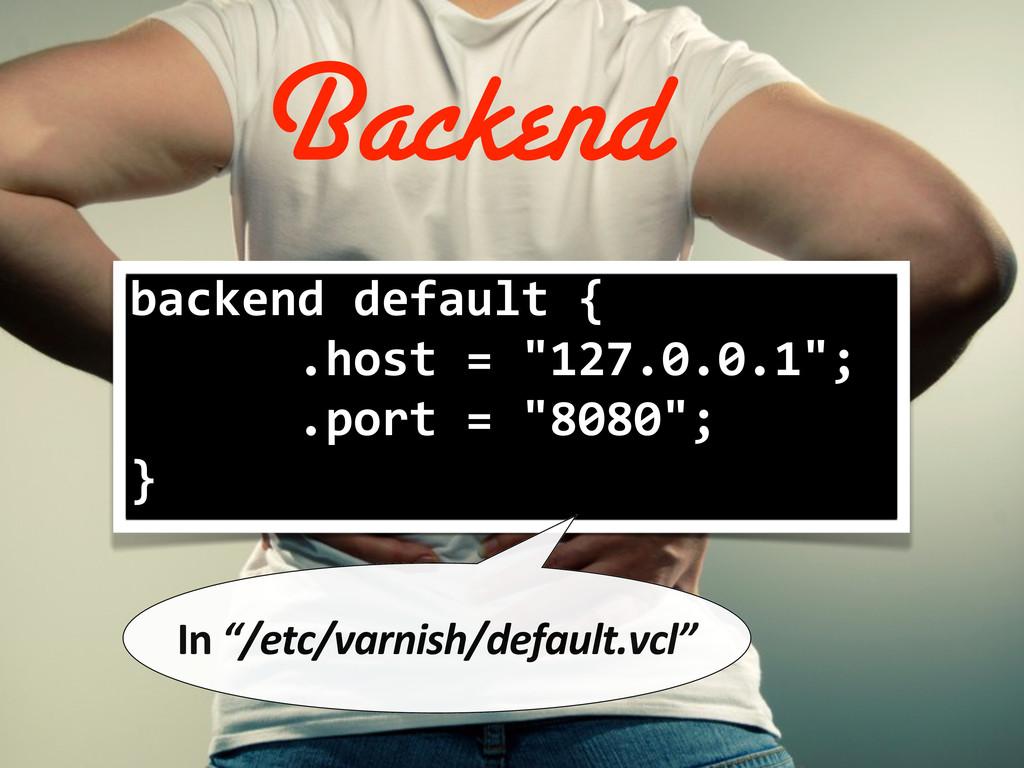 backend default {       ...