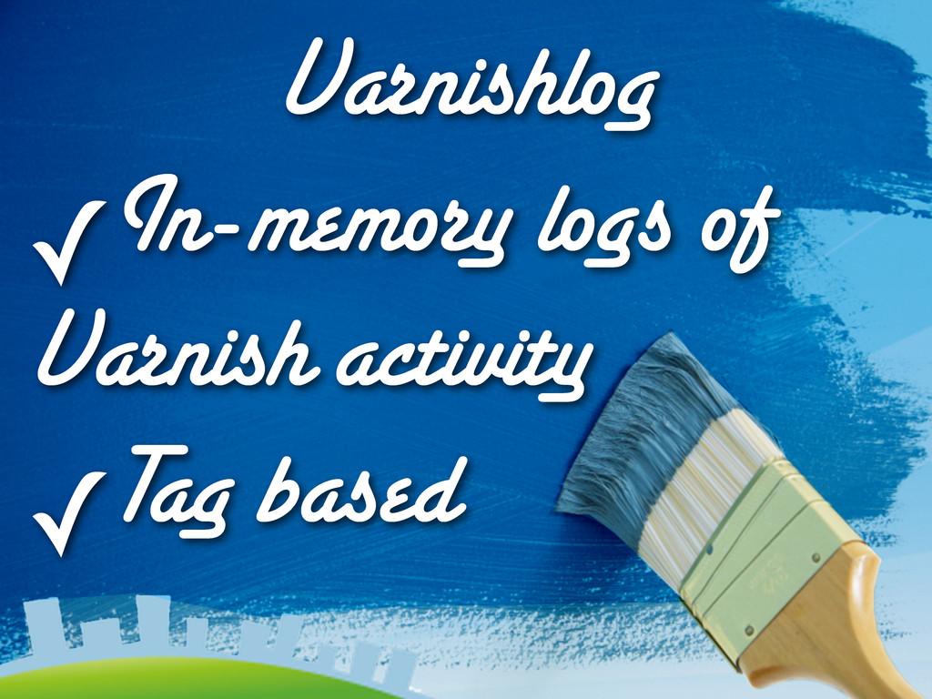 Varnishlog ✓In-memory logs of Varnish activity ...