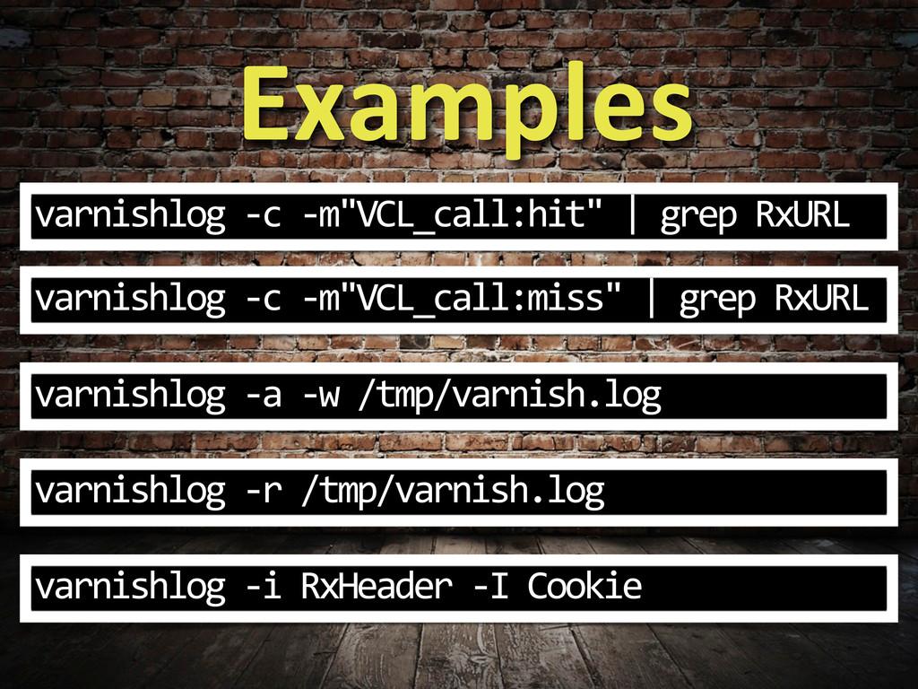 "Examples varnishlog -‐c -‐m""VCL_call:hi..."