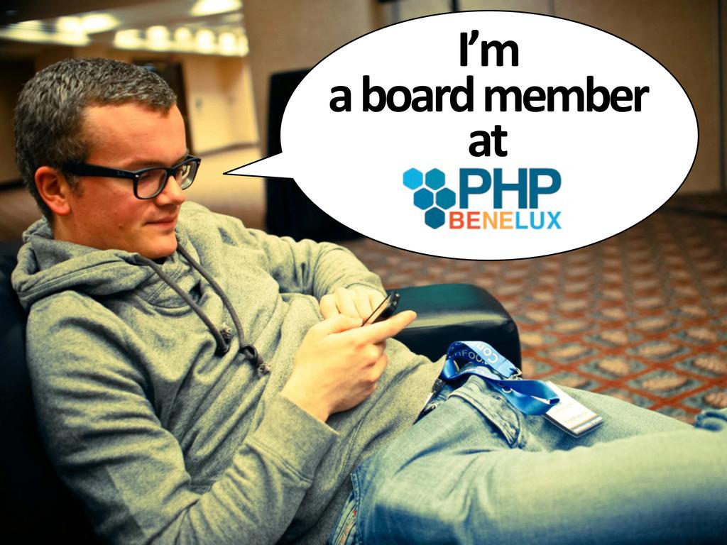 I'm  a board member  at
