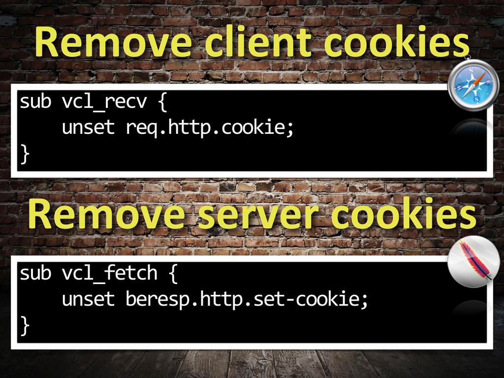 Remove client cookies sub vcl_recv ...