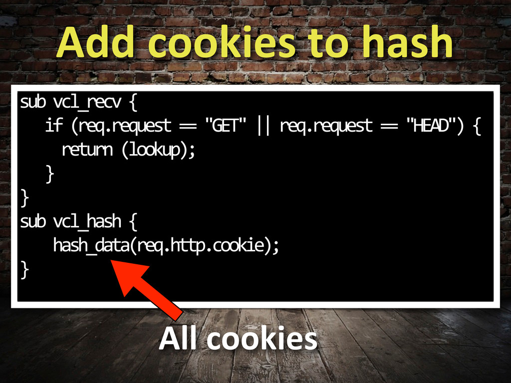 Add cookies to hash sub vcl_recv ...