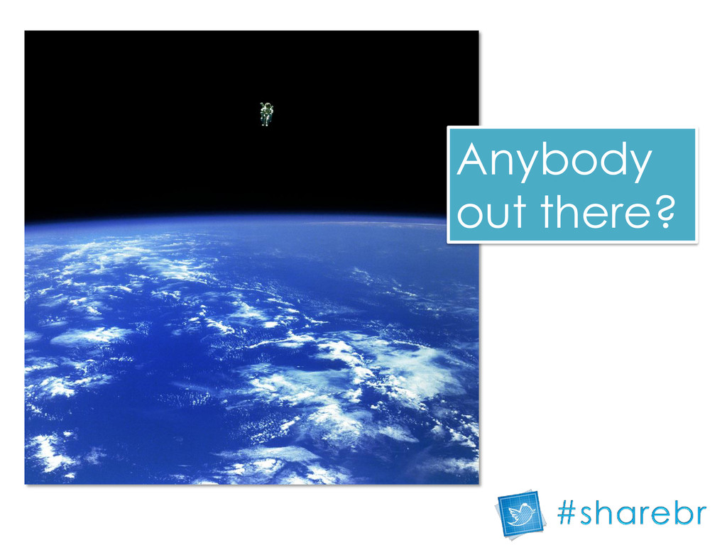 Anybody out there?