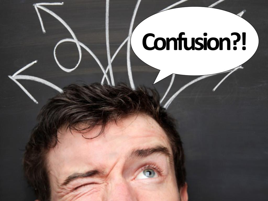 Confusion?!