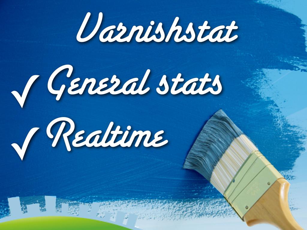 Varnishstat ✓General stats ✓Realtime