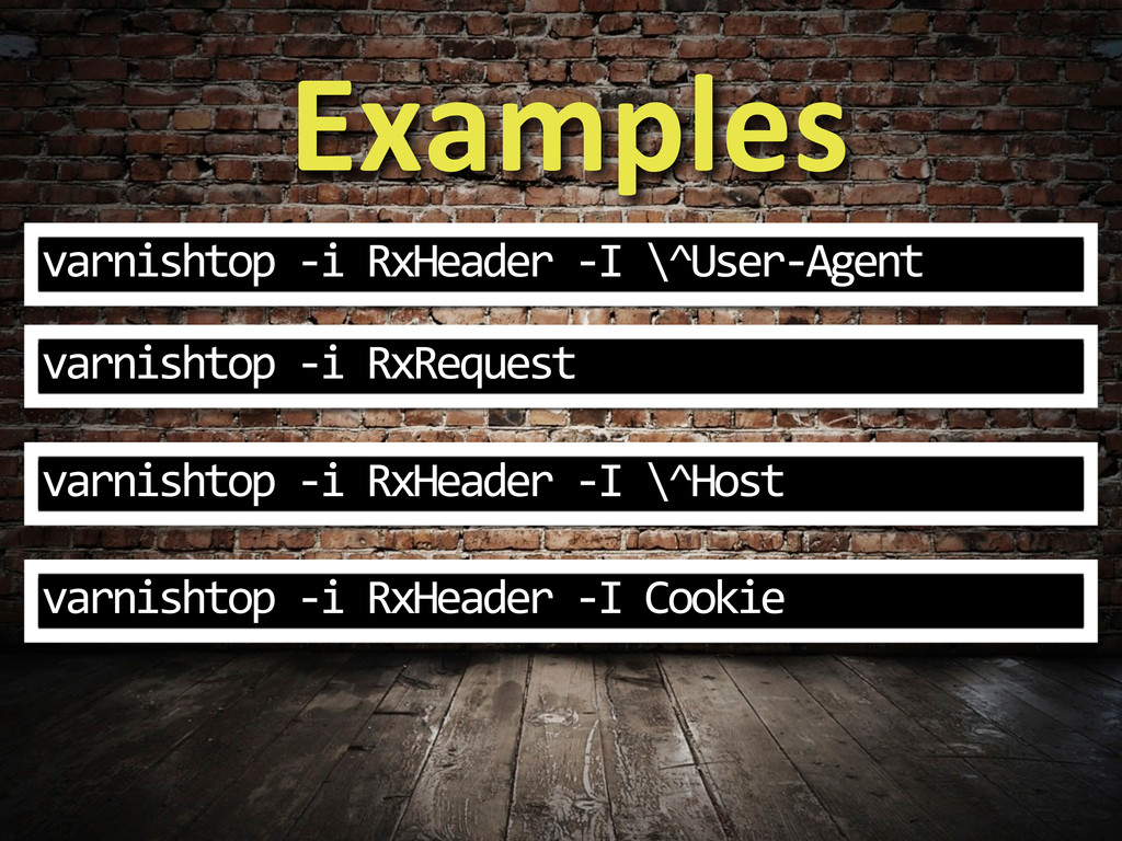 Examples varnishtop -‐i RxHeader -‐I...