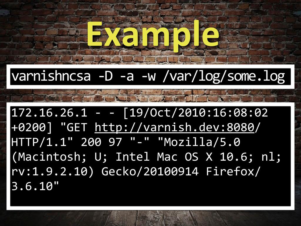 Example varnishncsa -‐D -‐a -‐w ...