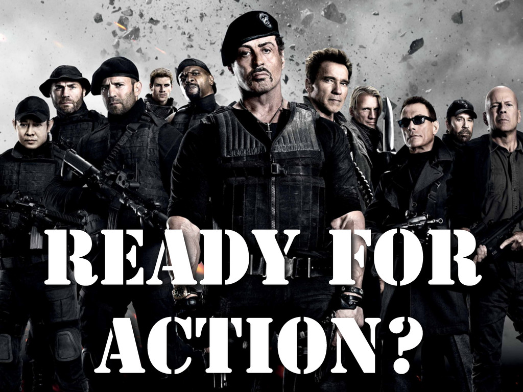 READY FOR ACTION?