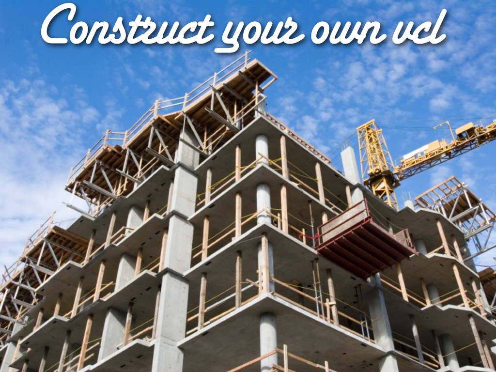 Construct your own vcl
