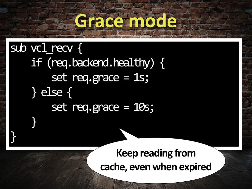 Grace mode sub vcl_recv {    ...