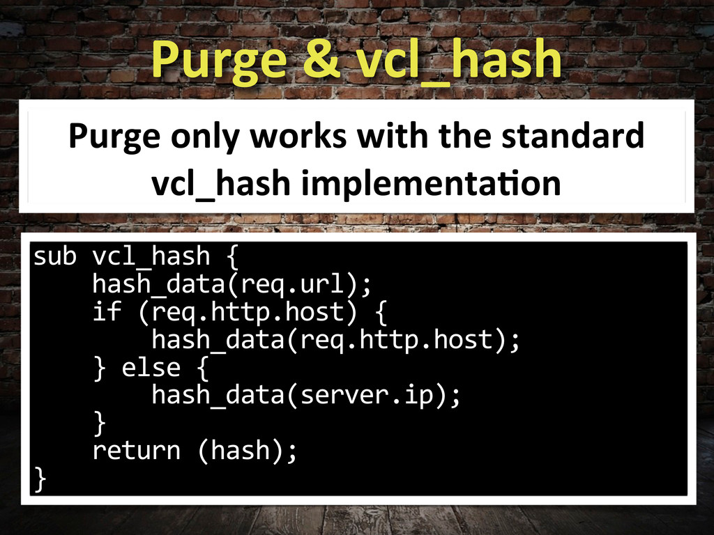 Purge & vcl_hash Purge only works...