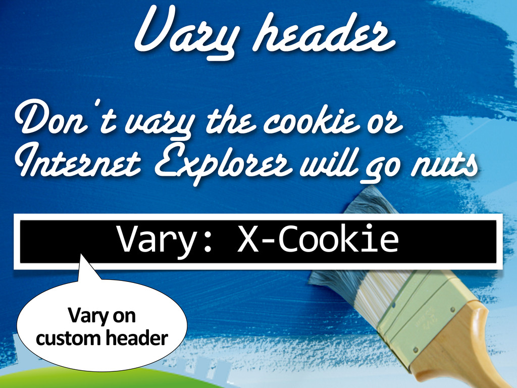 Vary header Vary: X-‐Cookie Don't vary the ...