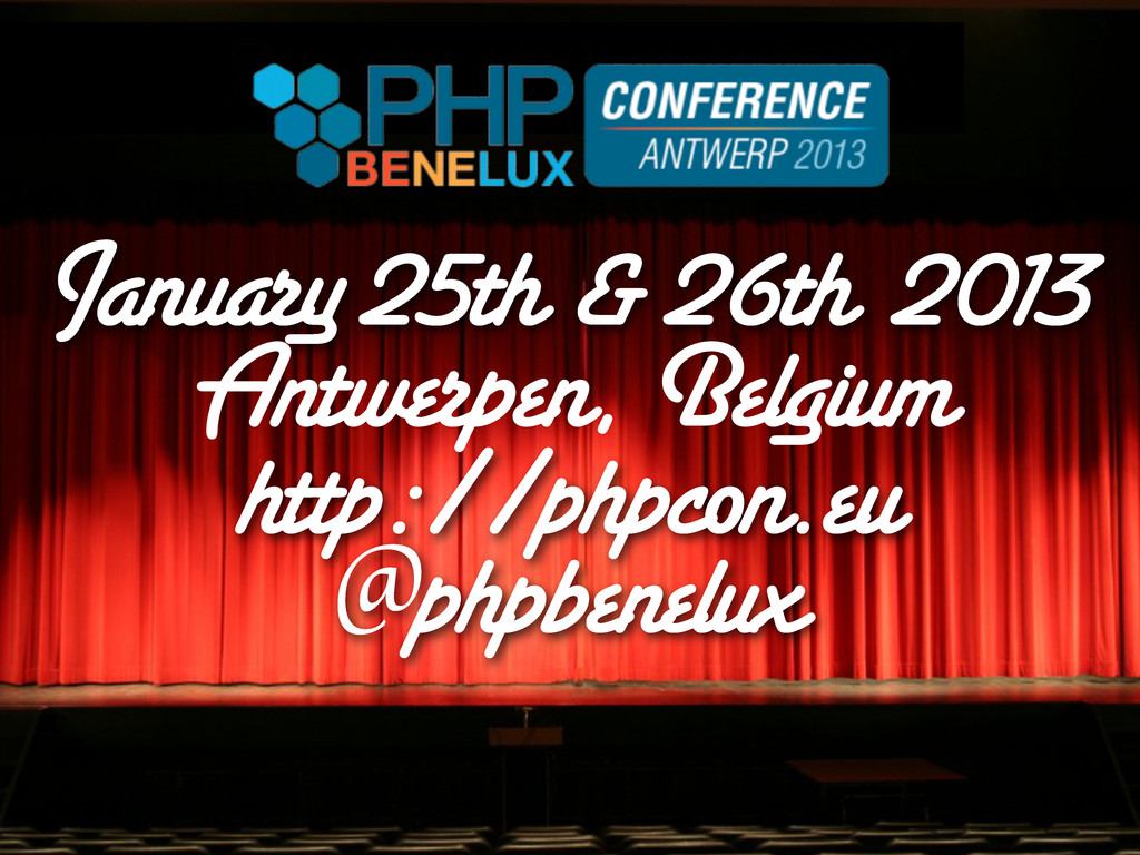 January 25th & 26th 2013 @phpbenelux http://php...